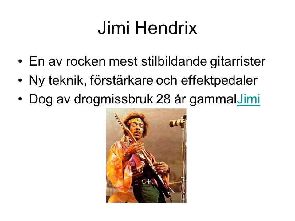 Jimi Hendrix En av rocken mest stilbildande gitarrister Ny teknik, förstärkare och effektpedaler Dog av drogmissbruk 28 år gammalJimiJimi
