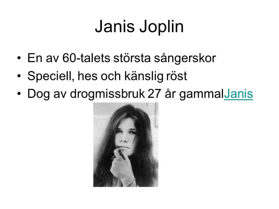 Janis Joplin En av 60-talets största sångerskor Speciell, hes och känslig röst Dog av drogmissbruk 27 år gammalJanisJanis