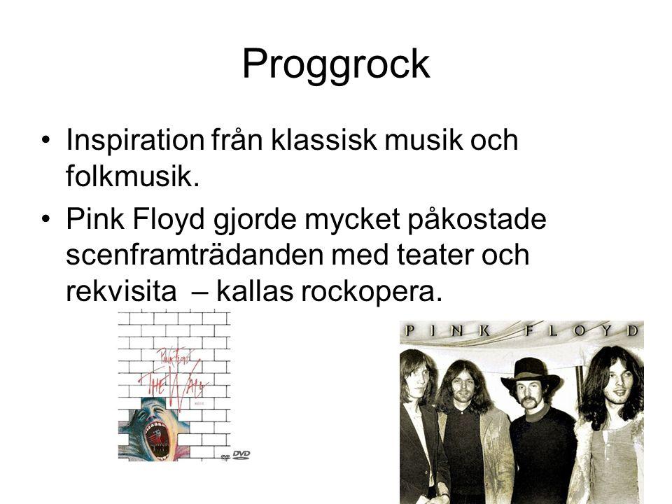 Proggrock Inspiration från klassisk musik och folkmusik. Pink Floyd gjorde mycket påkostade scenframträdanden med teater och rekvisita – kallas rockop