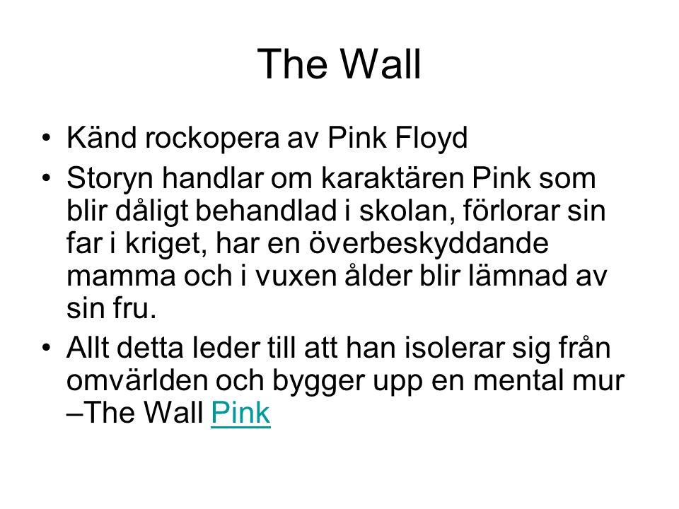 The Wall Känd rockopera av Pink Floyd Storyn handlar om karaktären Pink som blir dåligt behandlad i skolan, förlorar sin far i kriget, har en överbesk
