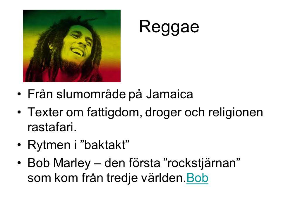 """Reggae Från slumområde på Jamaica Texter om fattigdom, droger och religionen rastafari. Rytmen i """"baktakt"""" Bob Marley – den första """"rockstjärnan"""" som"""