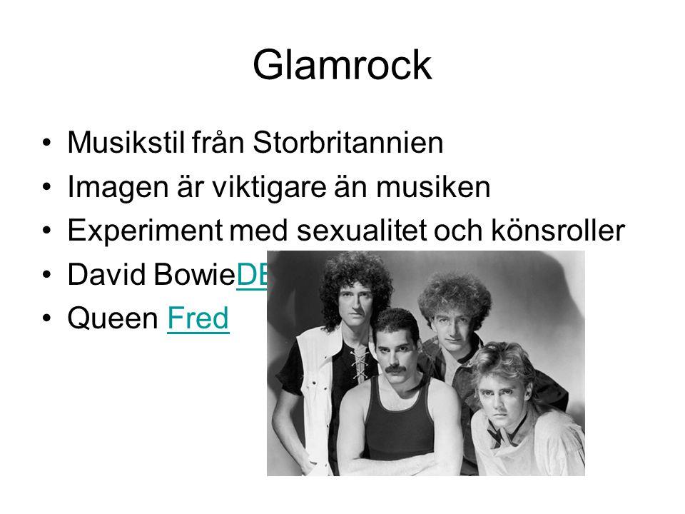 Glamrock Musikstil från Storbritannien Imagen är viktigare än musiken Experiment med sexualitet och könsroller David BowieDBDB Queen FredFred