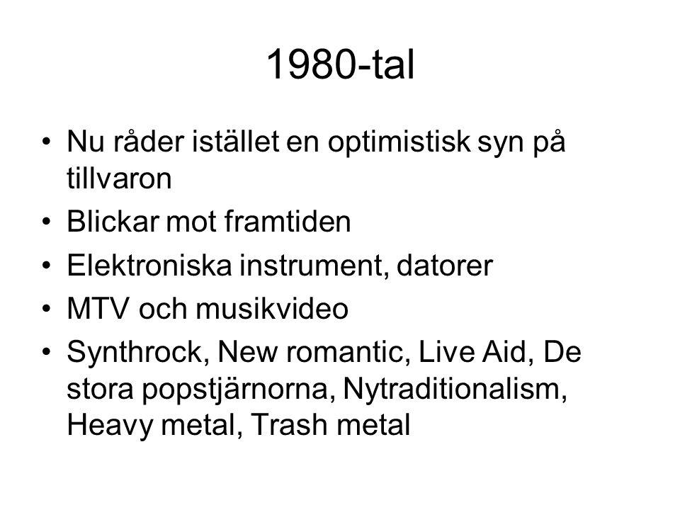 1980-tal Nu råder istället en optimistisk syn på tillvaron Blickar mot framtiden Elektroniska instrument, datorer MTV och musikvideo Synthrock, New ro
