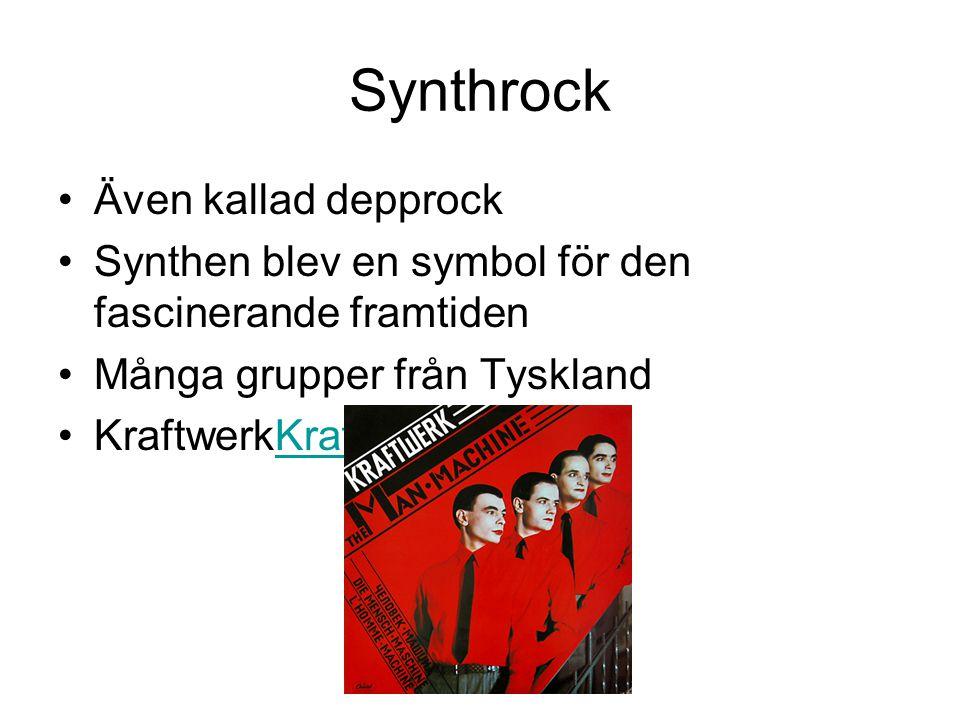 Synthrock Även kallad depprock Synthen blev en symbol för den fascinerande framtiden Många grupper från Tyskland KraftwerkKraftwerkKraftwerk