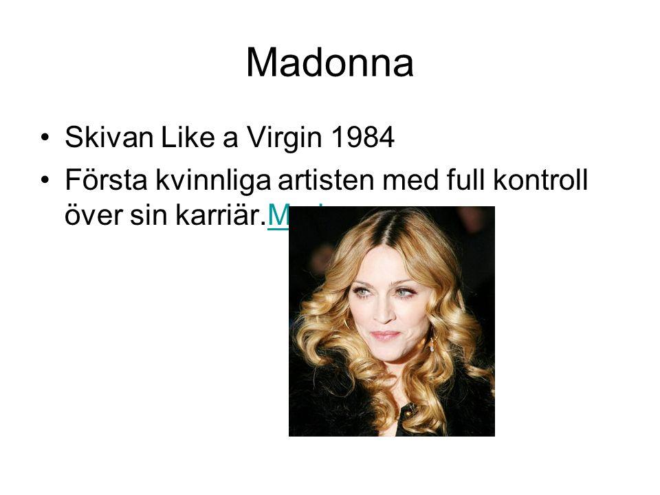 Madonna Skivan Like a Virgin 1984 Första kvinnliga artisten med full kontroll över sin karriär.MadonnaMadonna