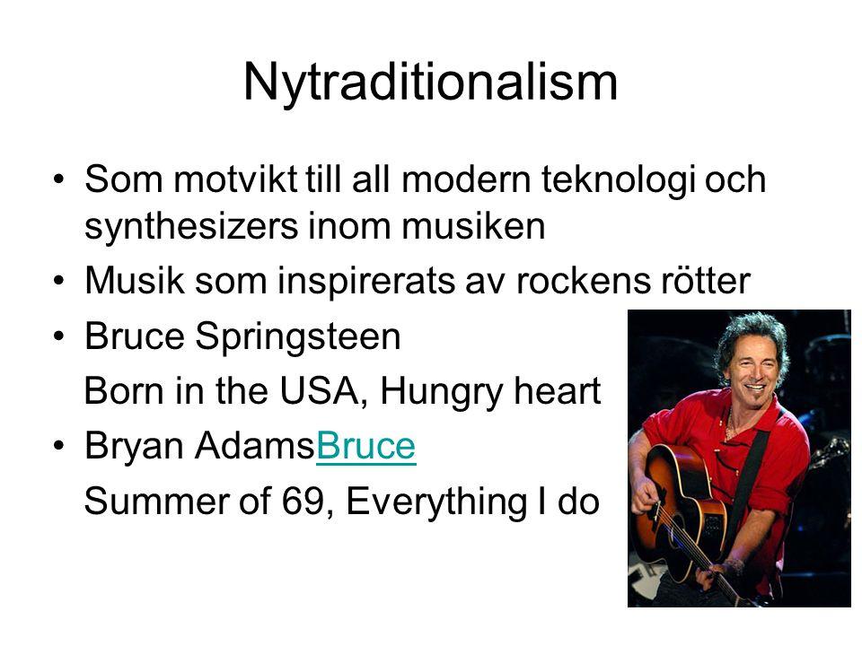 Nytraditionalism Som motvikt till all modern teknologi och synthesizers inom musiken Musik som inspirerats av rockens rötter Bruce Springsteen Born in