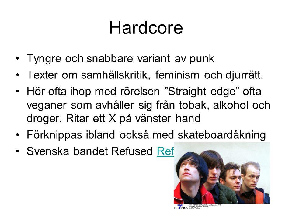 """Hardcore Tyngre och snabbare variant av punk Texter om samhällskritik, feminism och djurrätt. Hör ofta ihop med rörelsen """"Straight edge"""" ofta veganer"""