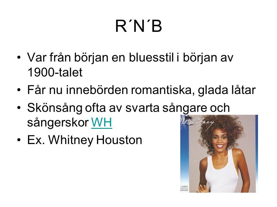 R´N´B Var från början en bluesstil i början av 1900-talet Får nu innebörden romantiska, glada låtar Skönsång ofta av svarta sångare och sångerskor WHW
