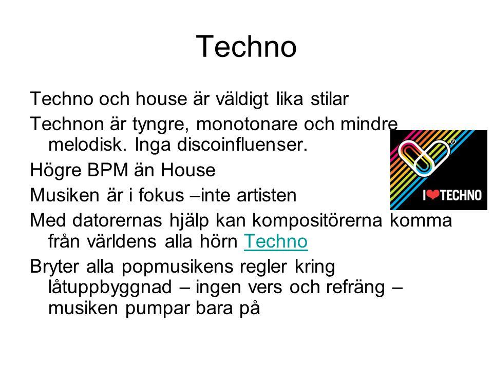 Techno Techno och house är väldigt lika stilar Technon är tyngre, monotonare och mindre melodisk. Inga discoinfluenser. Högre BPM än House Musiken är