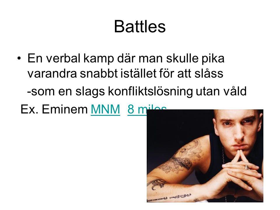 Battles En verbal kamp där man skulle pika varandra snabbt istället för att slåss -som en slags konfliktslösning utan våld Ex. Eminem MNM 8 milesMNM8