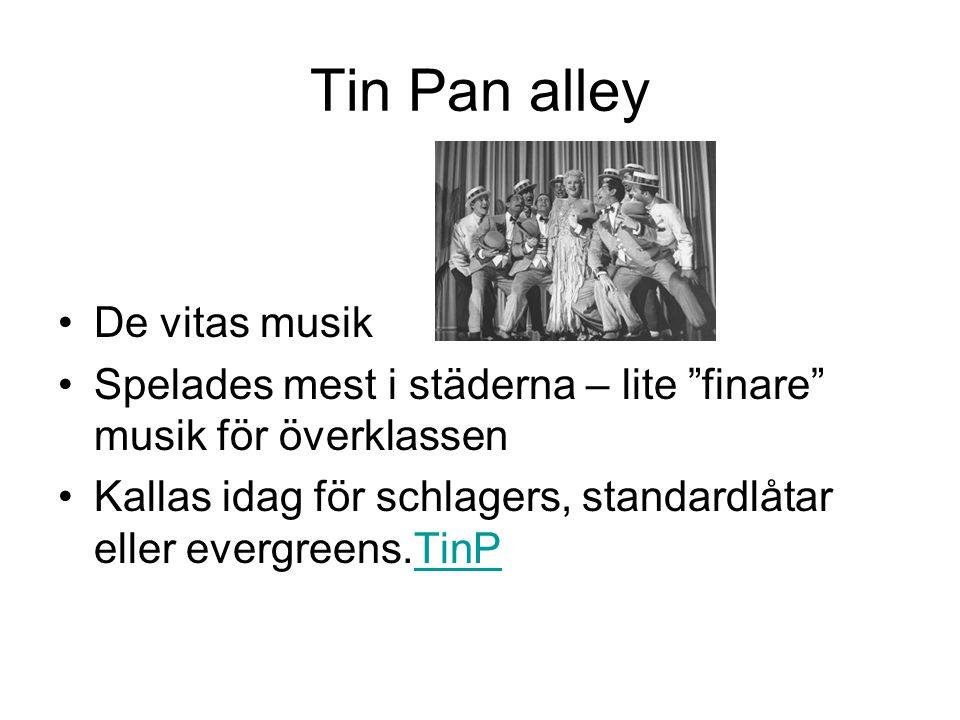 """Tin Pan alley De vitas musik Spelades mest i städerna – lite """"finare"""" musik för överklassen Kallas idag för schlagers, standardlåtar eller evergreens."""