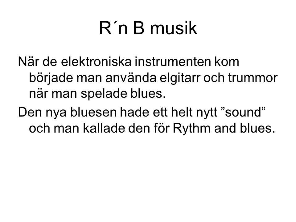 """R´n B musik När de elektroniska instrumenten kom började man använda elgitarr och trummor när man spelade blues. Den nya bluesen hade ett helt nytt """"s"""