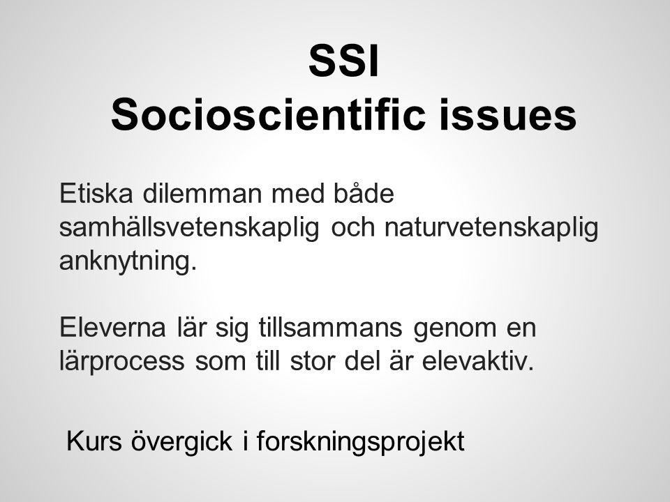 SSI Socioscientific issues Etiska dilemman med både samhällsvetenskaplig och naturvetenskaplig anknytning. Eleverna lär sig tillsammans genom en lärpr
