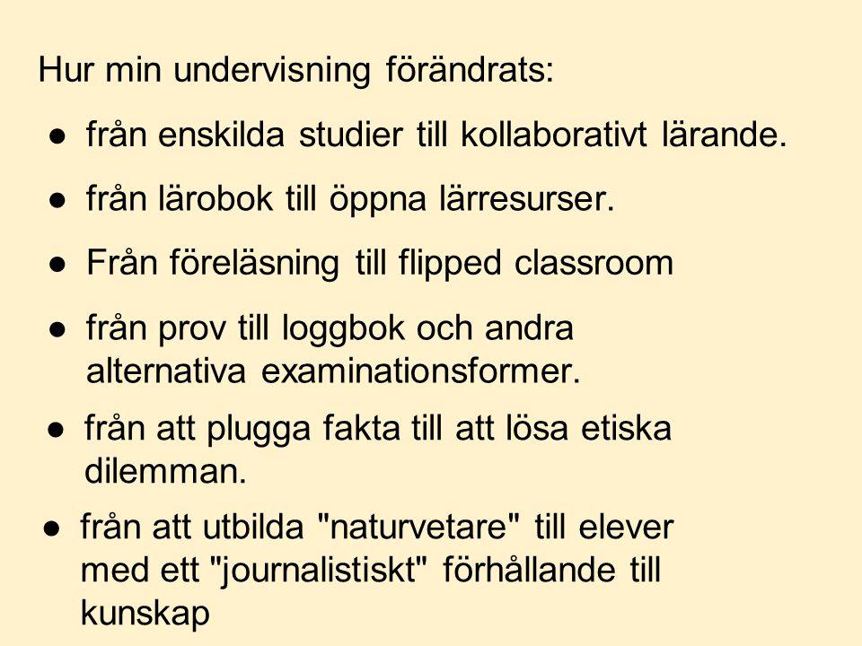 Hur min undervisning förändrats: ●från att utbilda naturvetare till elever med ett journalistiskt förhållande till kunskap ●från att plugga fakta till att lösa etiska dilemman.