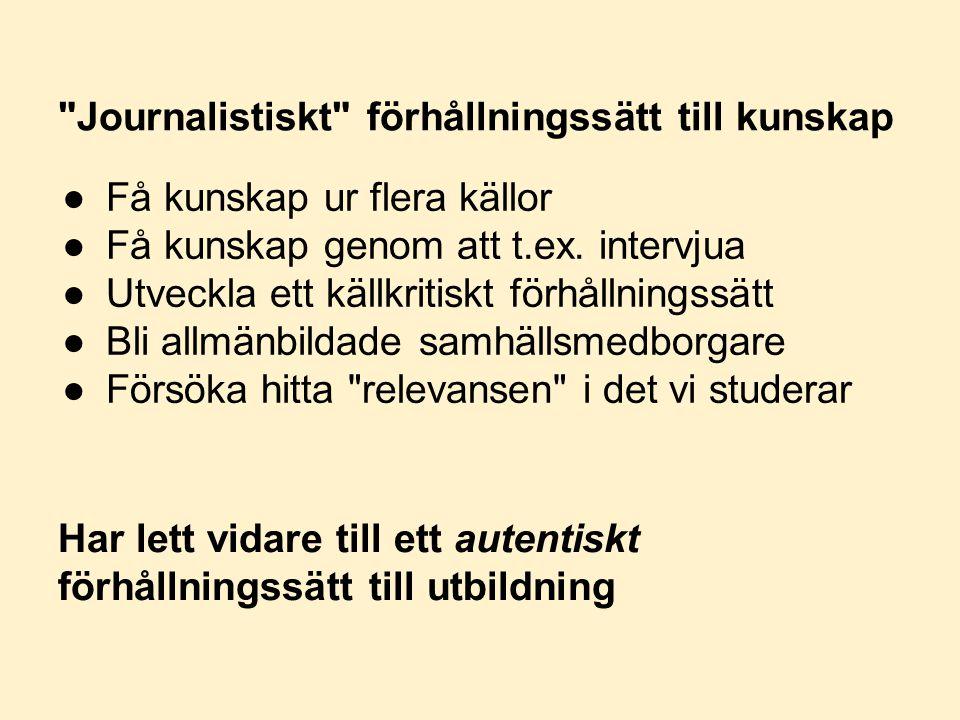 Journalistiskt förhållningssätt till kunskap ●Få kunskap ur flera källor ●Få kunskap genom att t.ex.
