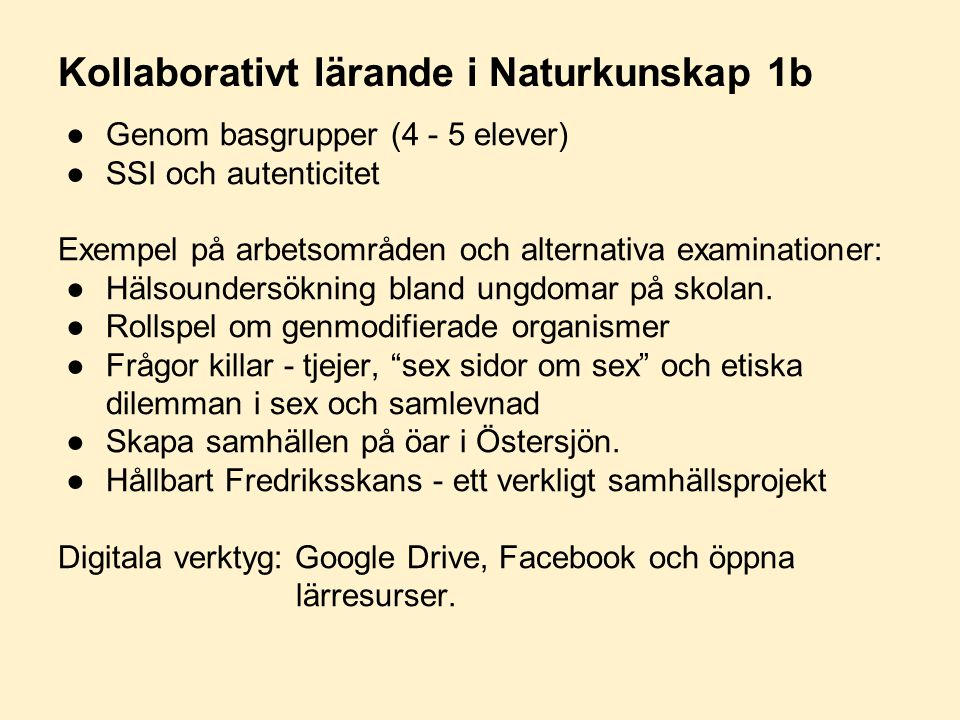 Kollaborativt lärande i Naturkunskap 1b ●Genom basgrupper (4 - 5 elever) ●SSI och autenticitet Exempel på arbetsområden och alternativa examinationer: