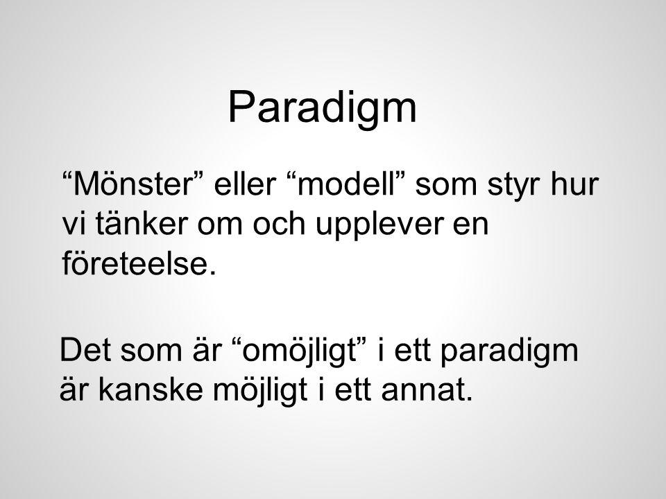 """Paradigm """"Mönster"""" eller """"modell"""" som styr hur vi tänker om och upplever en företeelse. Det som är """"omöjligt"""" i ett paradigm är kanske möjligt i ett a"""