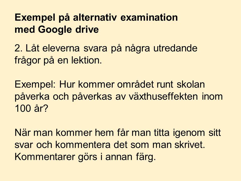 Exempel på alternativ examination med Google drive 2. Låt eleverna svara på några utredande frågor på en lektion. Exempel: Hur kommer området runt sko