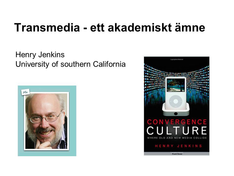 Transmedia - ett akademiskt ämne Henry Jenkins University of southern California