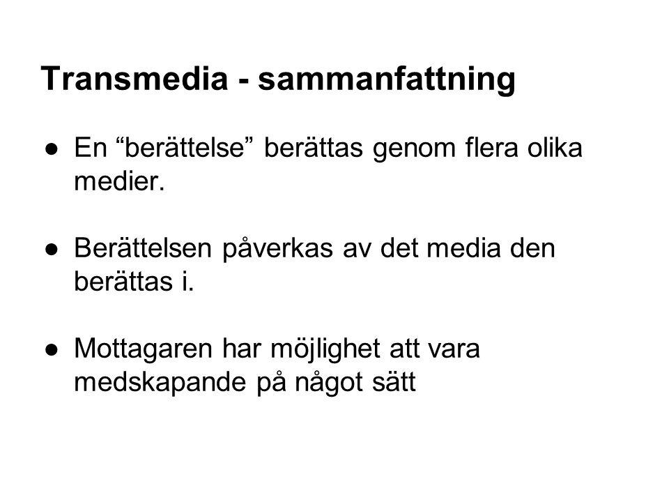 """Transmedia - sammanfattning ●En """"berättelse"""" berättas genom flera olika medier. ●Berättelsen påverkas av det media den berättas i. ●Mottagaren har möj"""