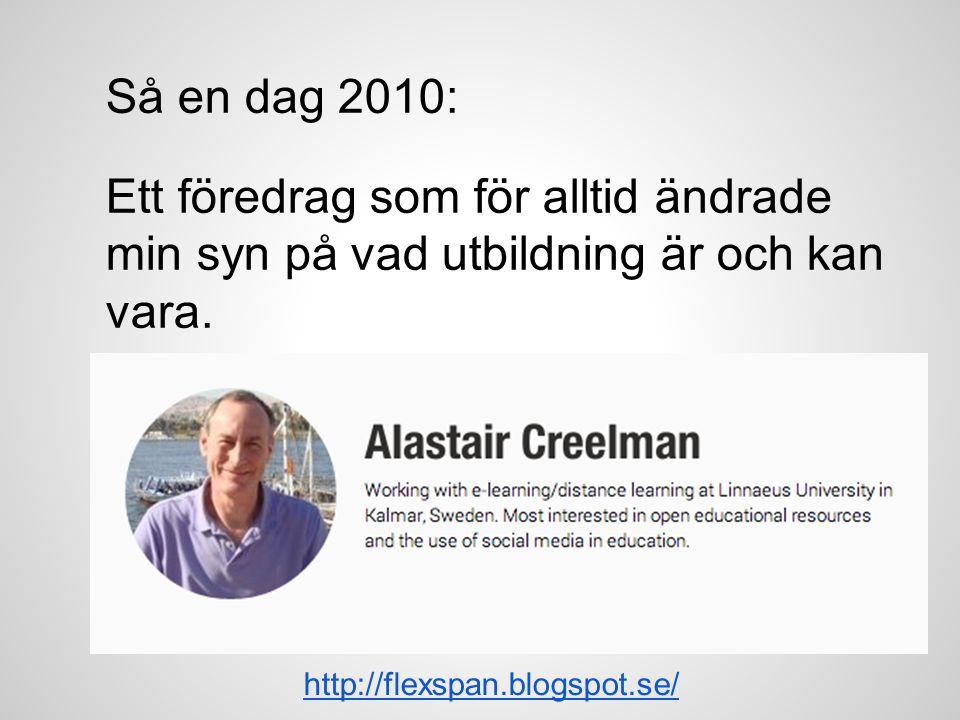 Så en dag 2010: Ett föredrag som för alltid ändrade min syn på vad utbildning är och kan vara. http://flexspan.blogspot.se/