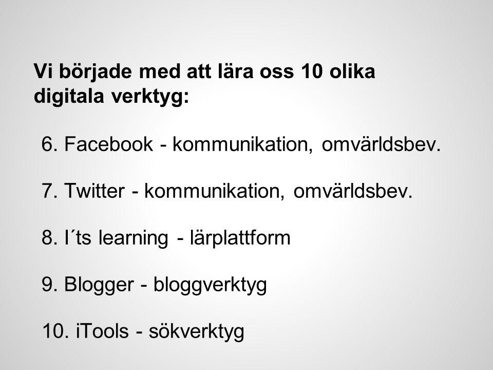 Vi började med att lära oss 10 olika digitala verktyg: 6. Facebook - kommunikation, omvärldsbev. 7. Twitter - kommunikation, omvärldsbev. 8. I´ts lear
