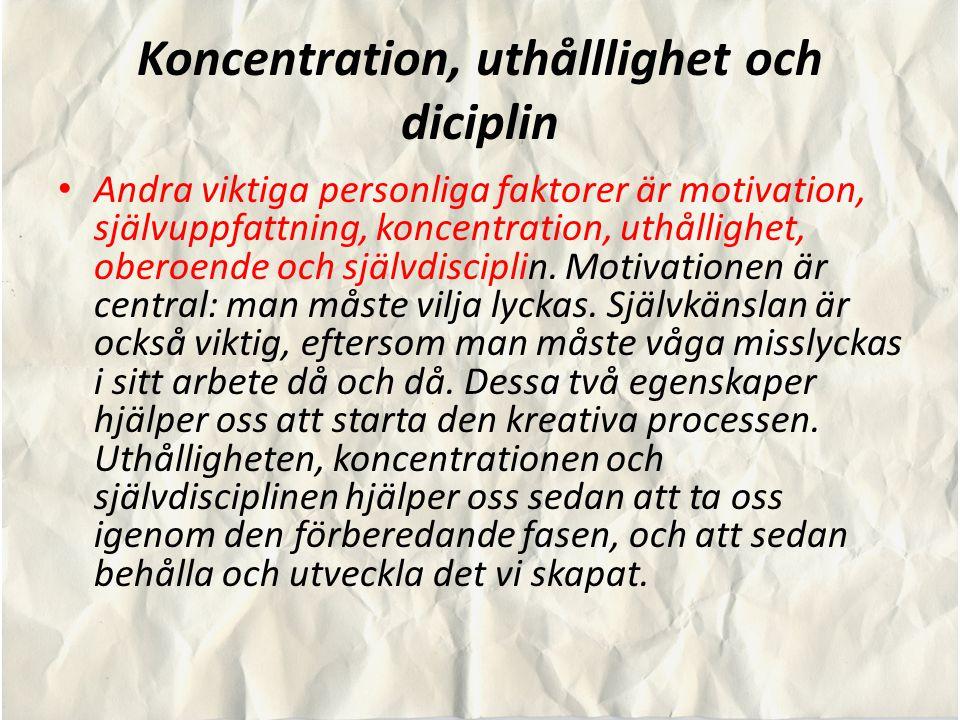 Koncentration, uthålllighet och diciplin Andra viktiga personliga faktorer är motivation, självuppfattning, koncentration, uthållighet, oberoende och