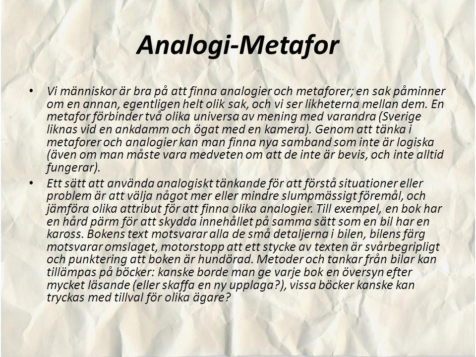 Analogi-Metafor Vi människor är bra på att finna analogier och metaforer; en sak påminner om en annan, egentligen helt olik sak, och vi ser likheterna