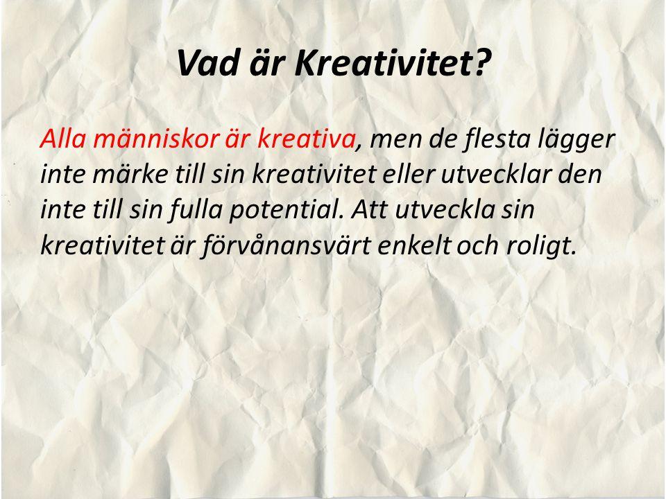 Vad är Kreativitet? Alla människor är kreativa, men de flesta lägger inte märke till sin kreativitet eller utvecklar den inte till sin fulla potential
