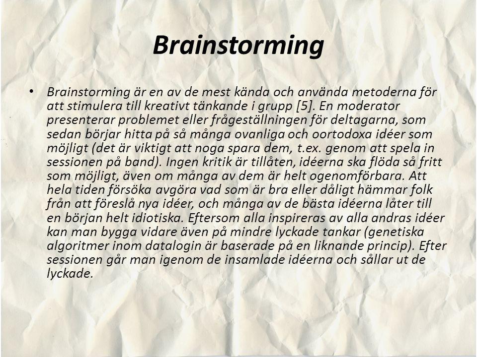 Brainstorming Brainstorming är en av de mest kända och använda metoderna för att stimulera till kreativt tänkande i grupp [5]. En moderator presentera