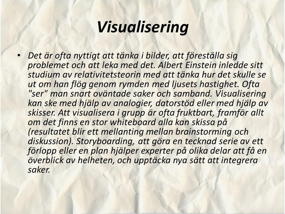 Visualisering Det är ofta nyttigt att tänka i bilder, att föreställa sig problemet och att leka med det. Albert Einstein inledde sitt studium av relat