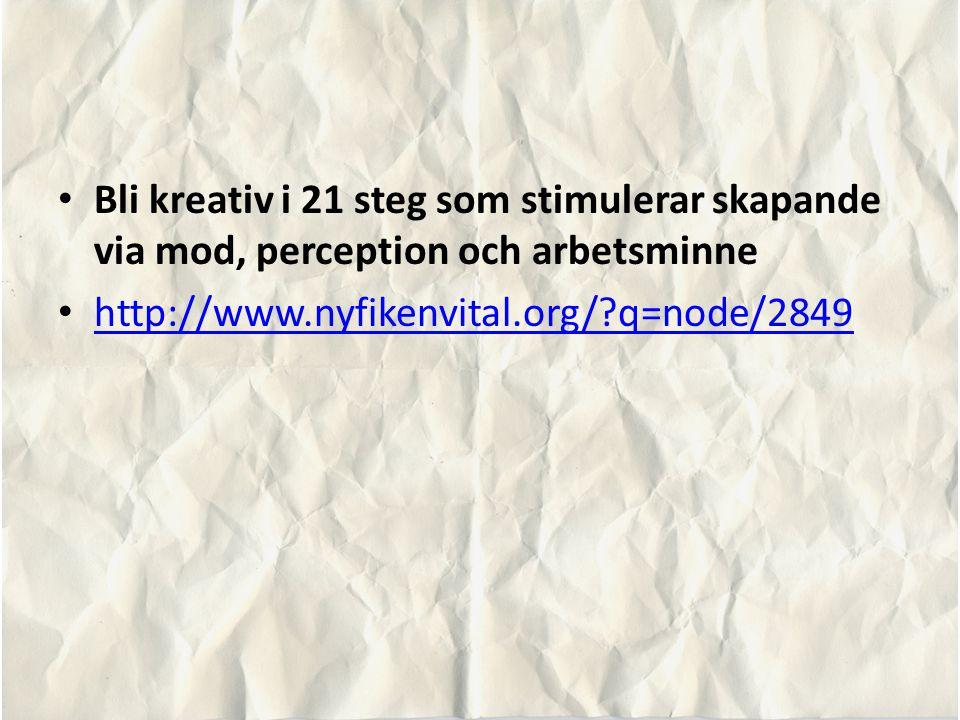 Bli kreativ i 21 steg som stimulerar skapande via mod, perception och arbetsminne http://www.nyfikenvital.org/?q=node/2849