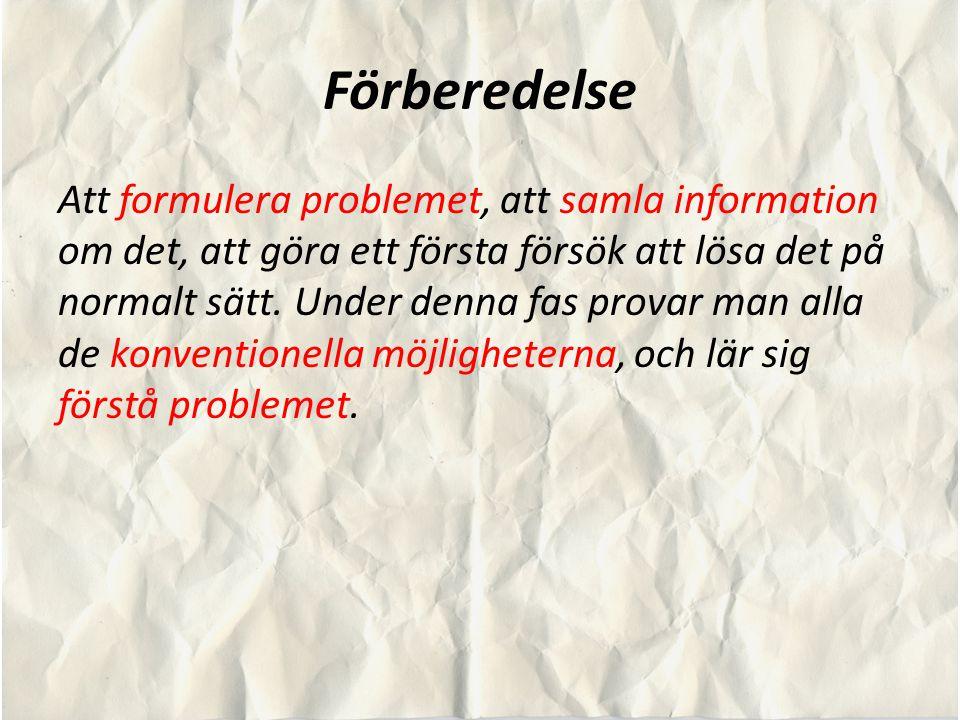 Förberedelse Att formulera problemet, att samla information om det, att göra ett första försök att lösa det på normalt sätt. Under denna fas provar ma