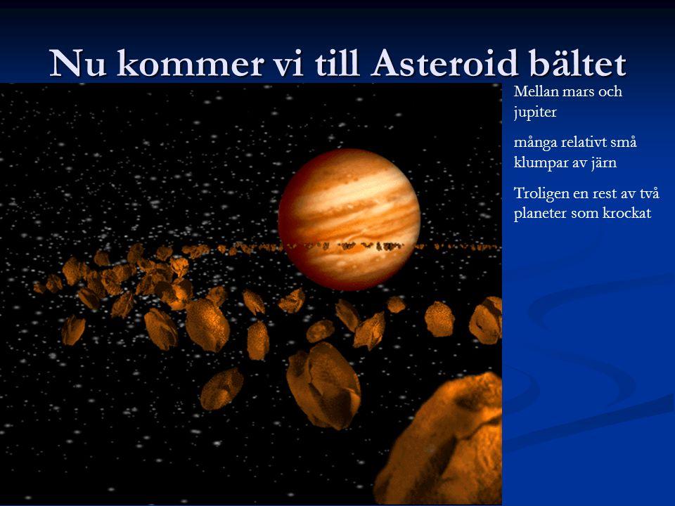 Nu kommer vi till Asteroid bältet Mellan mars och jupiter många relativt små klumpar av järn Troligen en rest av två planeter som krockat