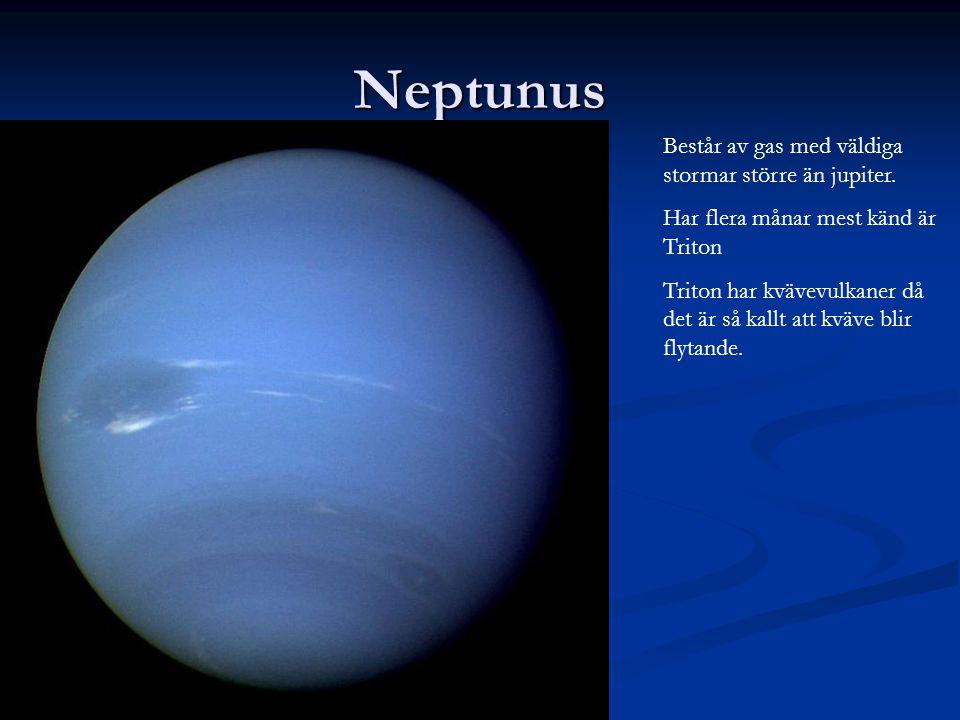 Neptunus Består av gas med väldiga stormar större än jupiter.