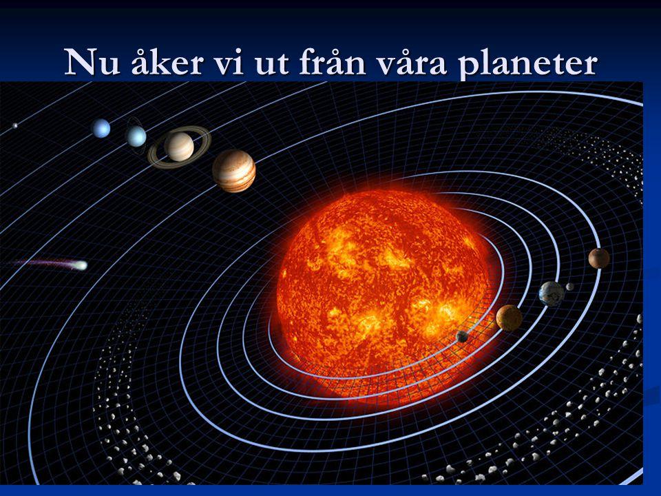Nu åker vi ut från våra planeter