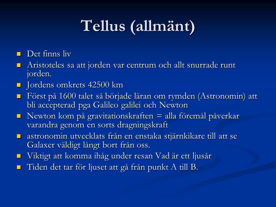 Tellus (allmänt) Det finns liv Det finns liv Aristoteles sa att jorden var centrum och allt snurrade runt jorden.