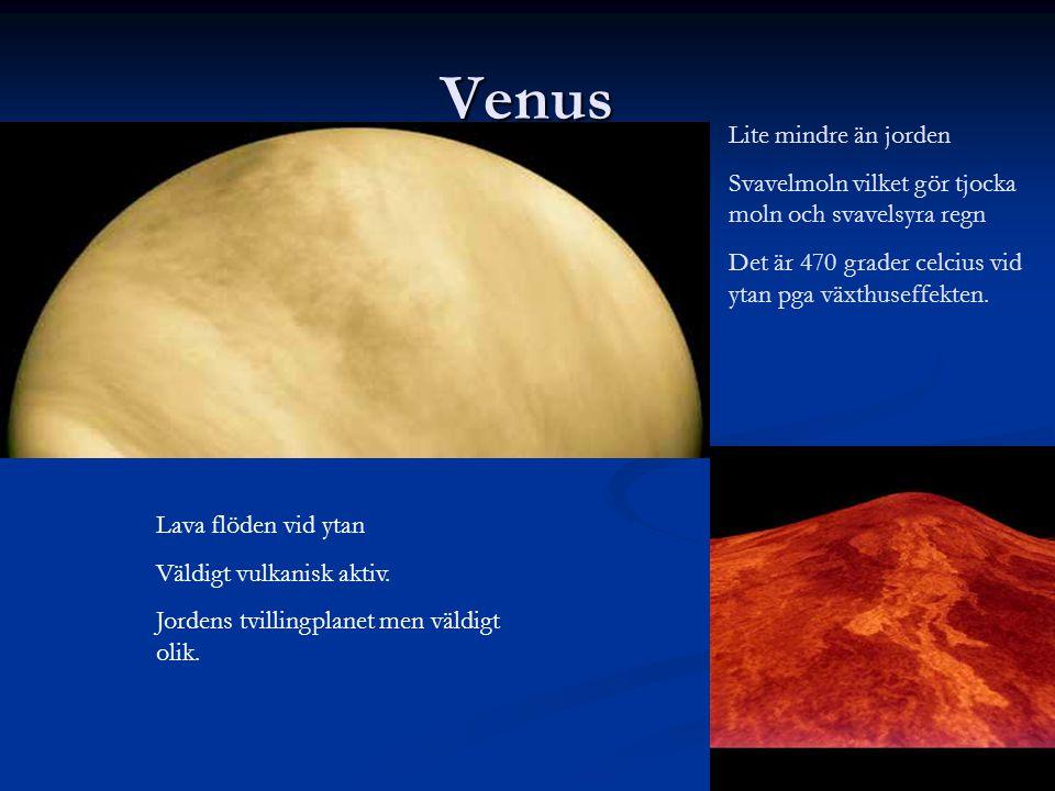 Venus Lite mindre än jorden Svavelmoln vilket gör tjocka moln och svavelsyra regn Det är 470 grader celcius vid ytan pga växthuseffekten.