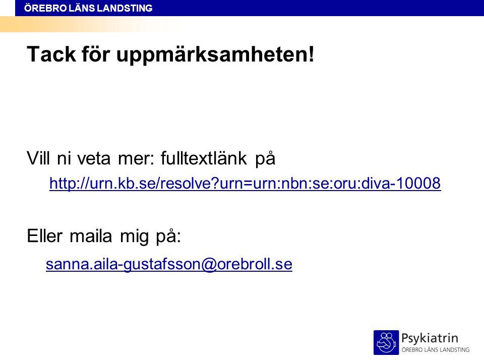 ÖREBRO LÄNS LANDSTING Tack för uppmärksamheten! Vill ni veta mer: fulltextlänk på http://urn.kb.se/resolve?urn=urn:nbn:se:oru:diva-10008 Eller maila m