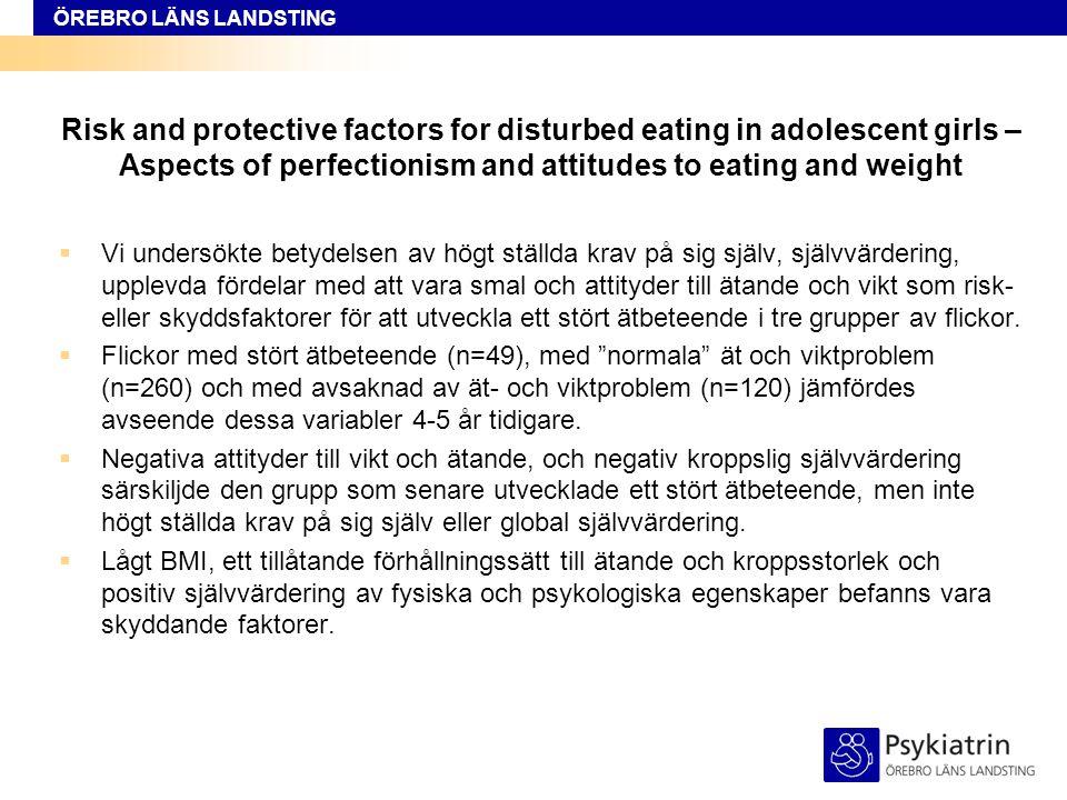 ÖREBRO LÄNS LANDSTING De kvalitativa studierna  18 intervjuer med flickor 15-19 år med ätstörning.