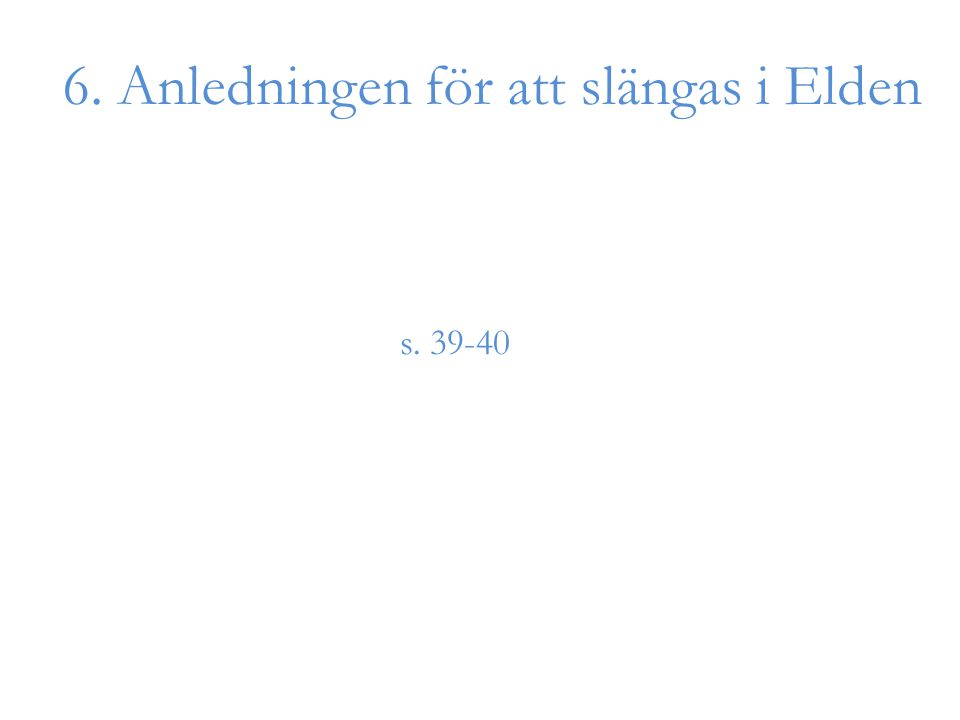 6. Anledningen för att slängas i Elden s. 39-40