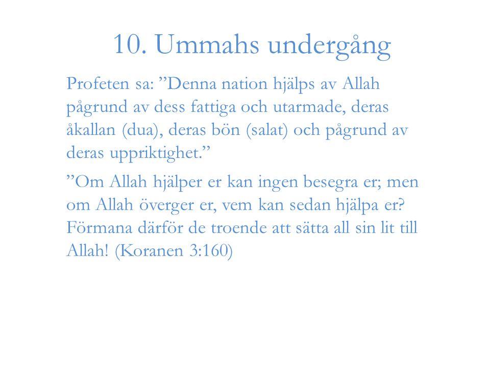 """10. Ummahs undergång Profeten sa: """"Denna nation hjälps av Allah pågrund av dess fattiga och utarmade, deras åkallan (dua), deras bön (salat) och pågru"""