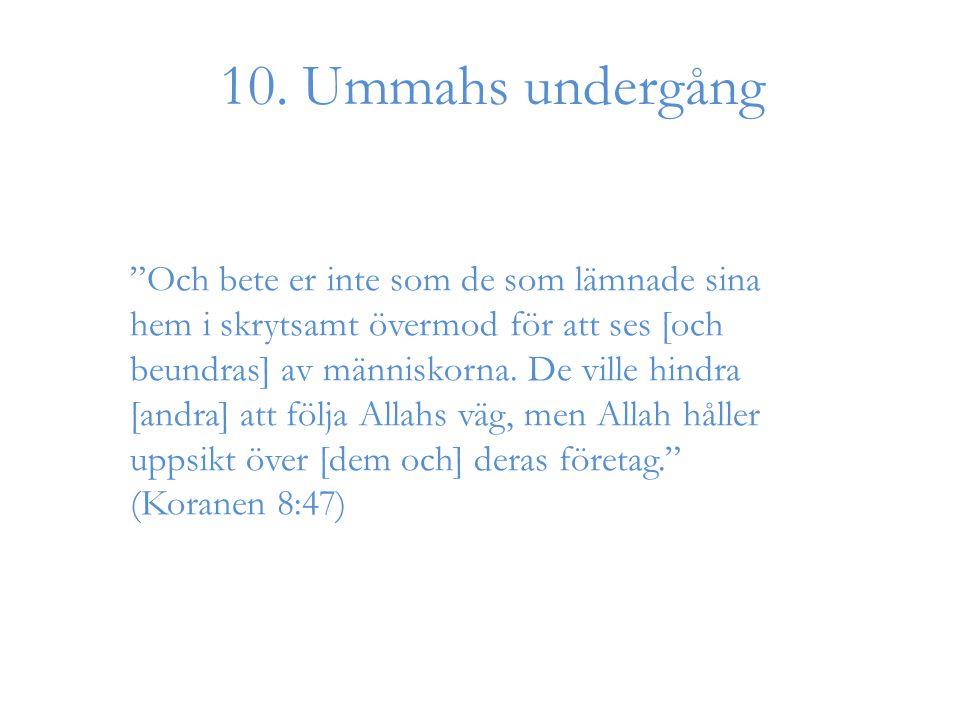 """10. Ummahs undergång """"Och bete er inte som de som lämnade sina hem i skrytsamt övermod för att ses [och beundras] av människorna. De ville hindra [and"""