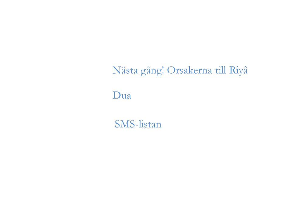 Nästa gång! Orsakerna till Riyâ SMS-listan Dua