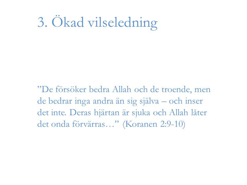 """3. Ökad vilseledning """"De försöker bedra Allah och de troende, men de bedrar inga andra än sig själva – och inser det inte. Deras hjärtan är sjuka och"""