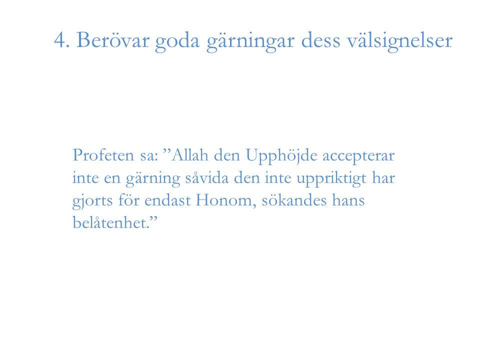 Profeten sa: Allah den Upphöjde kommer säga till dem då Han ställer människorna till räkenskap för deras handlingar: 'Gå till dem som ni brukade skryta om era handlingar för och se om du kan finna någon belöning hos dem!' Profeten sa: Den som utför en handling för det Efterkommande livet med intentionen för denna världens skall inte ha någon del av (välsignelserna) för det Efterkommande livet. 4.