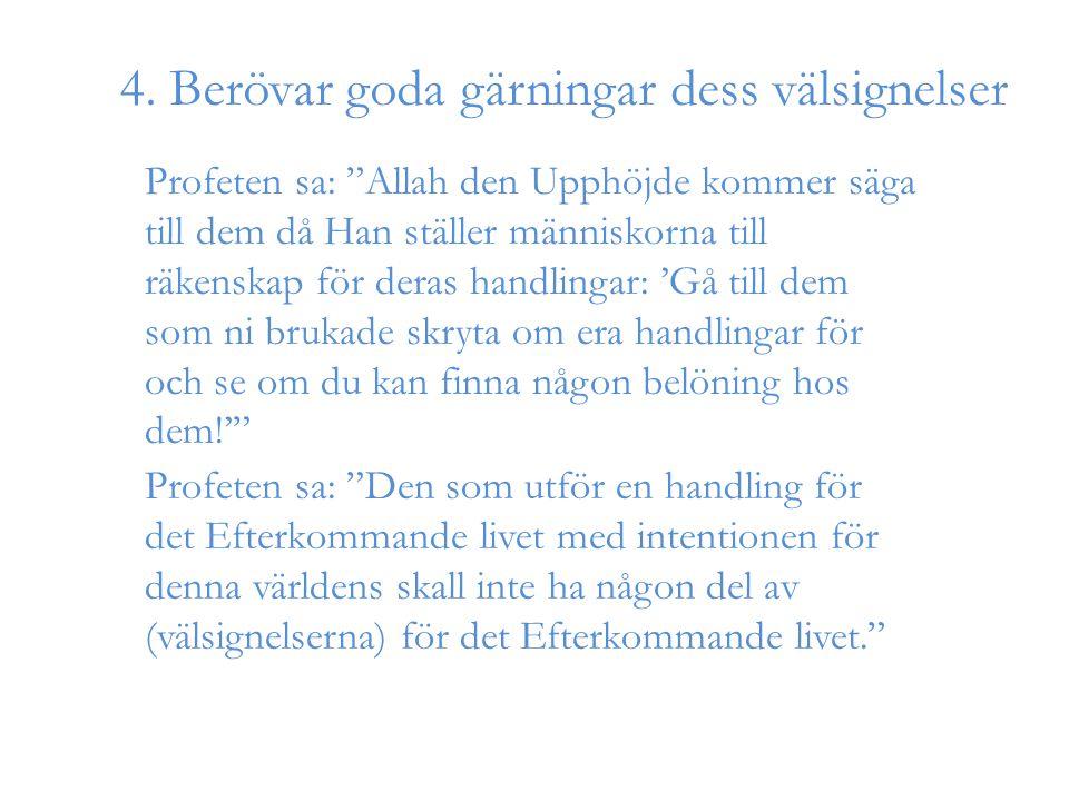"""Profeten sa: """"Allah den Upphöjde kommer säga till dem då Han ställer människorna till räkenskap för deras handlingar: 'Gå till dem som ni brukade skry"""