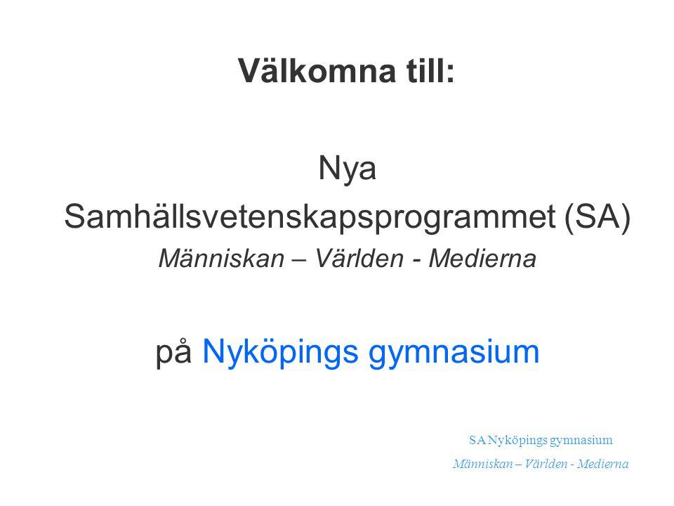 Välkomna till: Nya Samhällsvetenskapsprogrammet (SA) Människan – Världen - Medierna på Nyköpings gymnasium SA Nyköpings gymnasium Människan – Världen - Medierna