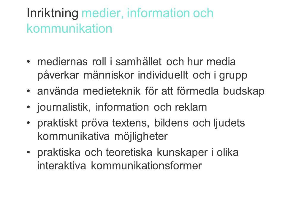 Inriktning medier, information och kommunikation mediernas roll i samhället och hur media påverkar människor individuellt och i grupp använda medieteknik för att förmedla budskap journalistik, information och reklam praktiskt pröva textens, bildens och ljudets kommunikativa möjligheter praktiska och teoretiska kunskaper i olika interaktiva kommunikationsformer
