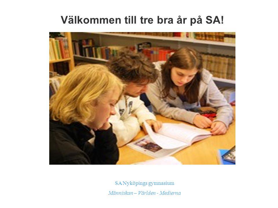 Välkommen till tre bra år på SA! SA Nyköpings gymnasium Människan – Världen - Medierna